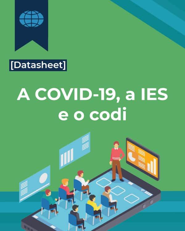 [Data Sheet] A COVID-19, a IES e o codi: uma reflexão sobre o hoje e o futuro da educação